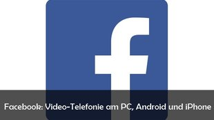 Facebook: Video-Calling aktivieren am PC, Android und iPhone