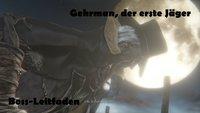 Bloodborne: Gehrman, der erste Jäger - Boss-Leitfaden