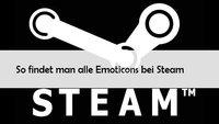 Steam: Emoticons verwenden – so findet man die Smileys
