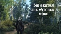 The Witcher 3 Mods: Die besten Modifikationen im Überblick (mit Downloadlinks)