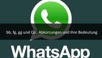 """WhatsApp-Abkürzungen und ihre Bedeutung: Was heißen """"kk"""", """"gg"""", """"cc"""" und Co.?"""