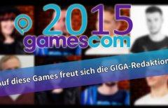 gamescom 2015: Auf diese Games...