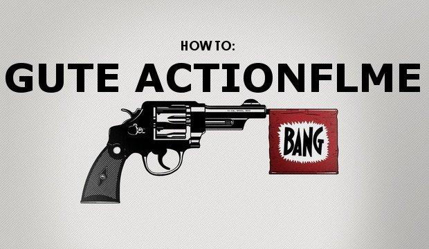 Gute Actionfilme: Wie man sie macht und woran man die ...