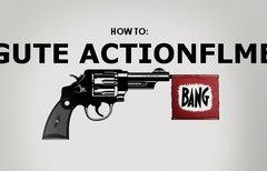 Gute Actionfilme: Wie man sie...