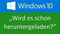 Woran erkenne ich, dass das Windows-10-Upgrade heruntergeladen wird?