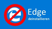Edge deinstallieren: So könnt ihr den Windows-10-Browser löschen
