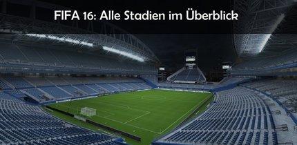 FIFA 16: Alle Stadien und neue Arenen im Überblick (Liste und Bilder)