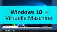 Virtuelle Maschine mit Windows-10-Download von Microsoft – So geht's