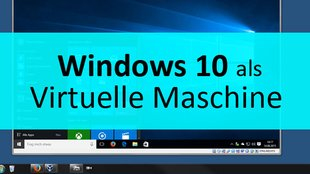 Virtuelle Maschine mit Windows-10-Download von Microsoft – So geht's