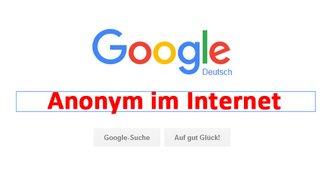 Anonym im Internet googlen – So geht's