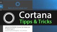 Cortana: 10 Tipps, die jeder kennen sollte