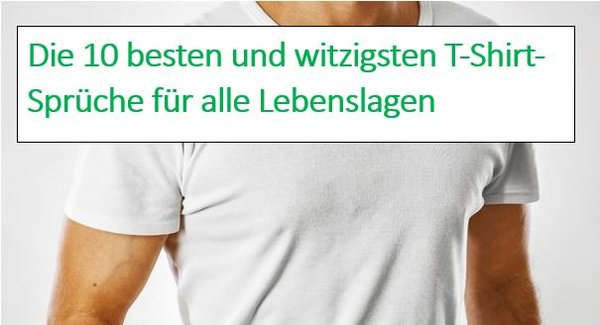 newest 1501b fbaaa T-Shirt-Sprüche: Die 10 besten und originellsten Sprüche