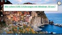 Wie sehen eure Erfahrungen mit Windows 10 aus?