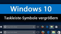 Windows 10: Taskleiste-Symbole vergrößern – So geht's
