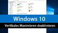Windows 10: Vertikales Fenster-Maximieren deaktivieren – So geht's