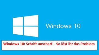Windows 10: Schrift unscharf? So löst ihr das Problem