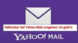 Yahoo: Adblock-Sperre umgehen und deaktivieren - So geht's