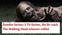 Zombie-Serien: 5 TV-Serien für Fans von The Walking Dead