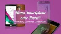 Neues Smartphone oder Tablet? Wir haben passende Top-Tarife für euch!