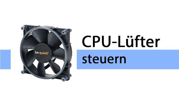 CPU-Lüfter steuern & Lautstärke regeln – so geht's