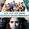 Teste deinen Serien-Geschmack: Sag uns, welche TV-Serie dir gefällt und wir sagen dir,...