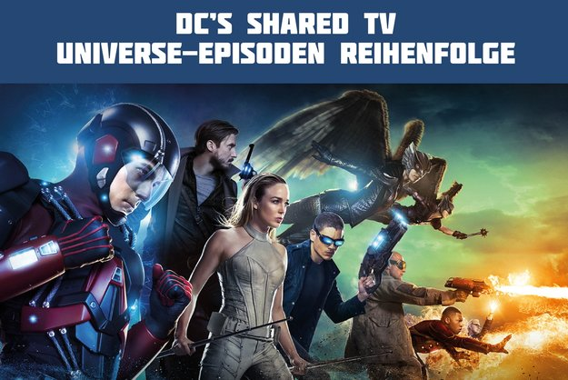 Legends of Tomorrow-Episodenguide: In dieser Reihenfolge müsst ihr Arrow, Flash und LoT gucken (Infografik)