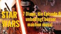 Star Wars 7-Lektionen: 7 Dinge, die Episode 8 unbedingt besser machen muss!