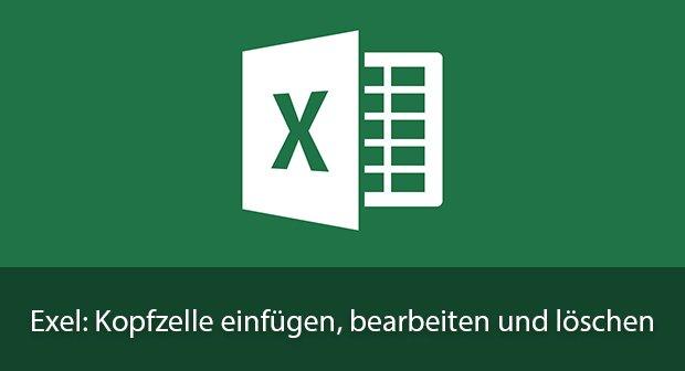 Excel: Kopf- und Fußzeile einfügen, bearbeiten und löschen - So gehts