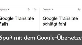 Google Übersetzer: Fails, Fun und lustige Ergebnisse