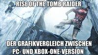 Rise of the Tomb Raider: Der große Grafikvergleich zwischen Xbox One und PC