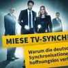Schlechte TV-Synchros: The deutsche Synchronisation of US-Serien ist irgendwie totally...