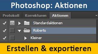 Photoshop: Aktionen erstellen, speichern und exportieren – So geht's