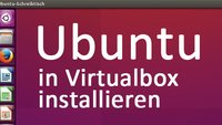 Ubuntu in Virtualbox installieren – so geht's