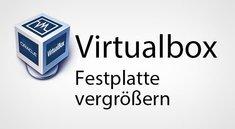 Virtualbox: Festplatte vergrößern – So geht's