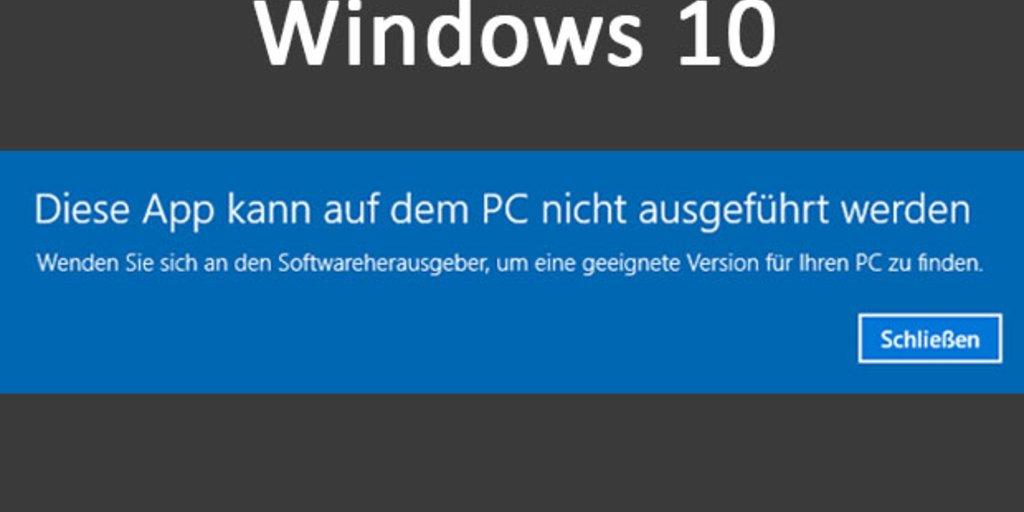 Lösung: Diese App kann auf dem PC nicht ausgeführt werden
