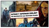 Batman v Superman erklärt: Das Ende, die Vision und der neue Bösewicht der Justice League (Achtung Spoiler!)
