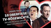 Geliebte Feinde: 10 oberfiese TV-Bösewichte, die uns richtig unter die Haut gegangen sind