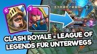 Darum ist Clash Royale mein League of Legends für unterwegs