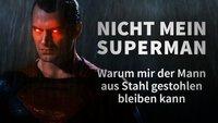 Batman v Superman: Nicht mein Superman - Warum mir der Mann aus Stahl gestohlen bleiben kann (Kolumne)