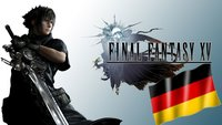 Final Fantasy XV: Zum ersten Mal komplett auf Deutsch!