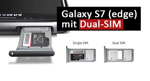 Samsung Galaxy S7 Welche Sim Karte.Samsung Galaxy S7 Edge Mit Dual Sim Kaufen So Geht S