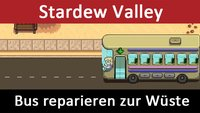 Stardew Valley: Bus reparieren zur Wüste Calico Desert (Bus Repair) – So geht's