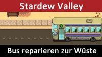 Stardew Valley: Bus reparieren zur Wüste Calico Desert (Bus Repair) – So geht's