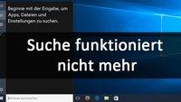 Windows 10: Suche funktioniert nicht – so geht's wieder