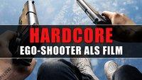 Hardcore: Ein Ego-Shooter als Film - funktioniert das?