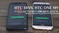 HTC 10 vs. HTC One M9: Welcher Lautsprecher ist lauter?
