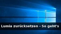 Lumia zurücksetzen: Windows 10 Mobile auf Werkseinstellungen zurücksetzen