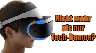 PlayStation VR: Benötigt mehr als Tech-Demos um Erfolg zu haben