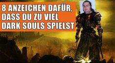 Du spielst definitiv zu viel Dark Souls, wenn...