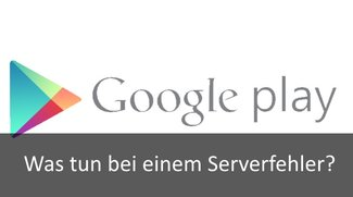 Google Play Store: Serverfehler – das kann man tun